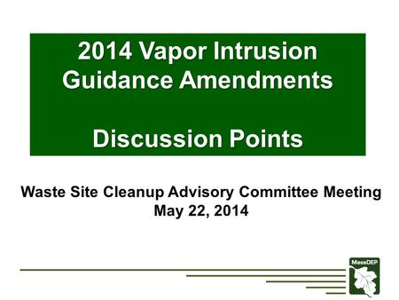 2014 Vapor Intrusion Guidance Amendments Discussion Points Waste Site Cleanup Advisory Committee Meeting May 22, 2014.