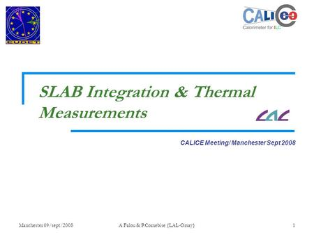 Manchester 09/sept/2008A.Falou & P.Cornebise {LAL-Orsay}1 CALICE Meeting/ Manchester Sept 2008 SLAB Integration & Thermal Measurements.