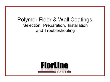 Polymer Floor & Wall Coatings: Selection, Preparation, Installation and Troubleshooting.