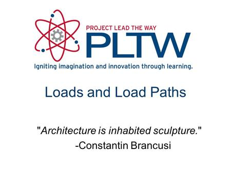 Loads and Load Paths Architecture is inhabited sculpture.