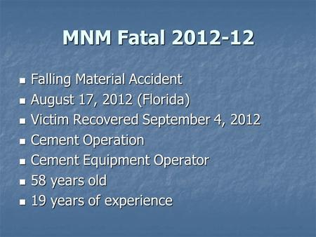 MNM Fatal 2012-12 Falling Material Accident Falling Material Accident August 17, 2012 (Florida) August 17, 2012 (Florida) Victim Recovered September 4,