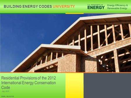 Residential Provisions of the 2012 International Energy Conservation Code July 2011 PNNL-SA-82108.