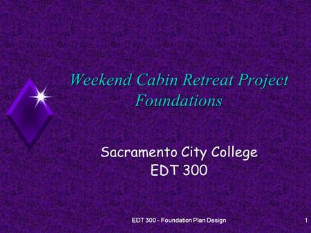 EDT 300 - Foundation Plan Design1 Weekend Cabin Retreat Project Foundations Sacramento City College EDT 300.