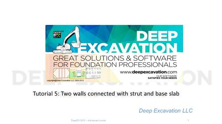 Tutorial 5: Two walls connected with strut and base slab Deep Excavation LLC DeepEX 2015 – Advanced course1.