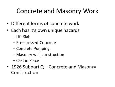 Concrete and Masonry Work Different forms of concrete work Each has it's own unique hazards – Lift Slab – Pre-stressed Concrete – Concrete Pumping – Masonry.