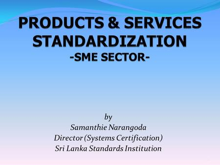PRODUCTS & SERVICES STANDARDIZATION -SME SECTOR-