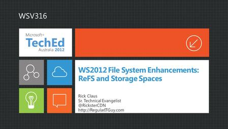 WS2012 File System Enhancements: ReFS and Storage Spaces Rick Claus Sr. Technical  WSV316.