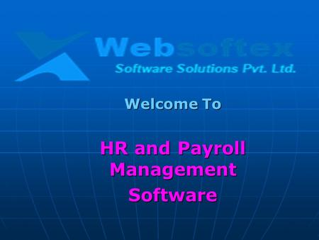 Welcome To HR and Payroll Management Software. Websoftex Software Solutions Pvt. Ltd. Meaning of HR and Payroll Software HR and Payroll software allows.