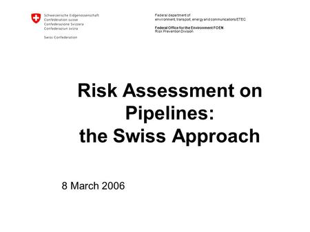 Federal department of environment, transport, energy and communications ETEC Federal Office for the Environment FOEN Risk Assessment on Pipelines: the.
