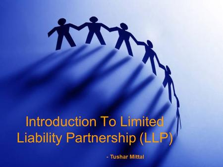 Introduction To Limited Liability Partnership (LLP) - Tushar Mittal.