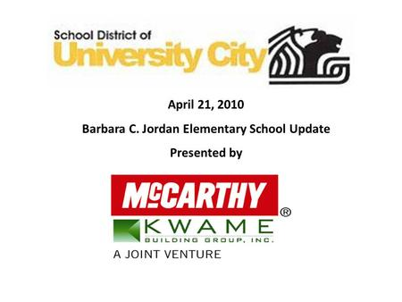 April 21, 2010 Barbara C. Jordan Elementary School Update Presented by.