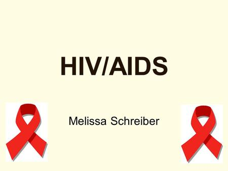 HIV/AIDS Melissa Schreiber. Overview What is AIDS: Origin and Scope? –Prevalence of AIDS –The Epidemiology ands AIDS Demographic –Transmission of HIV.