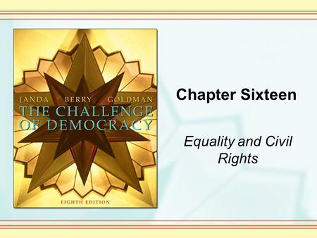 Chapter Sixteen Equality and Civil Rights. Copyright © Houghton Mifflin Company. All rights reserved. 16-2 Conceptions of Equality Americans want equality,