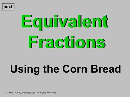 Equivalent Fractions next Using the Corn Bread © Math As A Second Language All Rights Reserved.