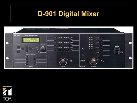 D-901 Digital Mixer.  Rack-mount digital mixer  Modular design — up to 12 inputs and 8 outputs  Installed sound applications such as audio/visual,