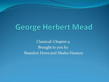 Classical: Chapter 9 Brought to you by Brandon Howe and Shalee Hanson.
