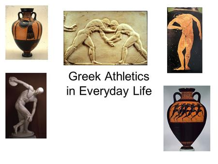 Greek Athletics in Everyday Life Athlos Competition for a Prize.