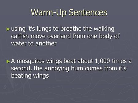Warm-Up Sentences using it's lungs to breathe the walking catfish move overland from one body of water to another A mosquitos wings beat about 1,000 times.