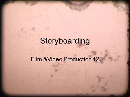 Storyboarding Film &Video Production 12. Storyboard Important aspect of pre-production stage Sequence of drawings representing how each key frame will.