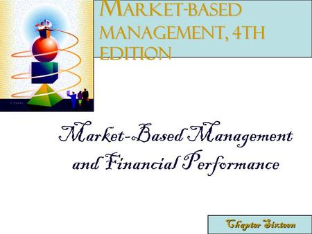 Market-Based Management and Financial Performance Chapter Sixteen M arket-Based Management, 4th edition.