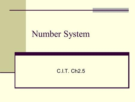Number System C.I.T. Ch2.5. Denary, Binary, Hexadecimal Number System Denary Number System Ten is it's base. Ten distinct values :0,1,2,3,4,5,6,7,8,9.