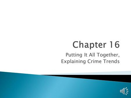 Putting It All Together, Explaining Crime Trends.