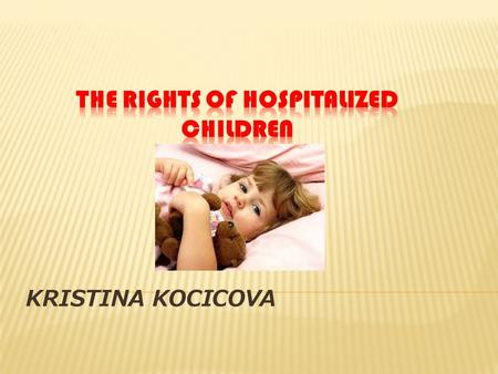 KRISTINA KOCICOVA.  → adults (sui juris) vs. Children (lack the capacity to give a valid consent, non-age)  → the attending physician must obtain valid.