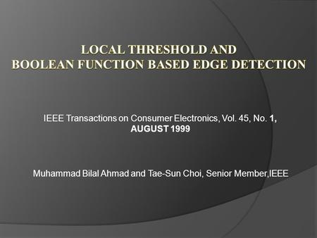 IEEE Transactions on Consumer Electronics, Vol. 45, No. 1, AUGUST 1999 Muhammad Bilal Ahmad and Tae-Sun Choi, Senior Member,IEEE.