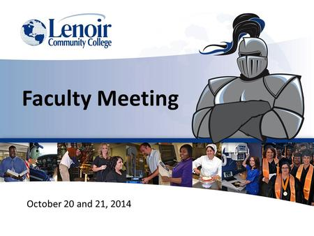 October 20 and 21, 2014 Faculty Meeting. Dr. Brantley Briley President WELCOME.