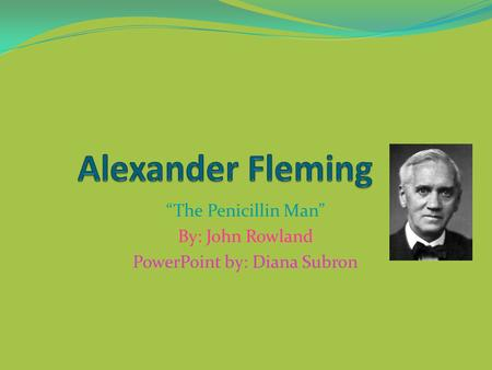 """The Penicillin Man"" By: John Rowland PowerPoint by: Diana Subron."