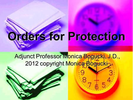 Orders for Protection Adjunct Professor Monica Bogucki, J.D., 2012 copyright Monica Bogucki Adjunct Professor Monica Bogucki, J.D., 2012 copyright Monica.