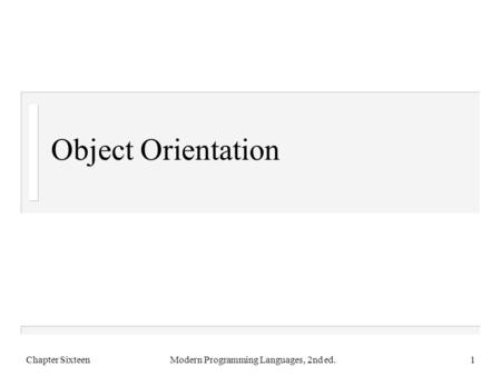 Object Orientation Chapter SixteenModern Programming Languages, 2nd ed.1.