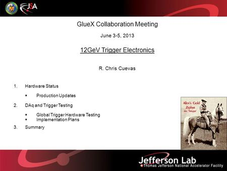 GlueX Collaboration Meeting June 3-5, 2013 12GeV Trigger Electronics R. Chris Cuevas 1.Hardware Status  Production Updates 2.DAq and Trigger Testing 
