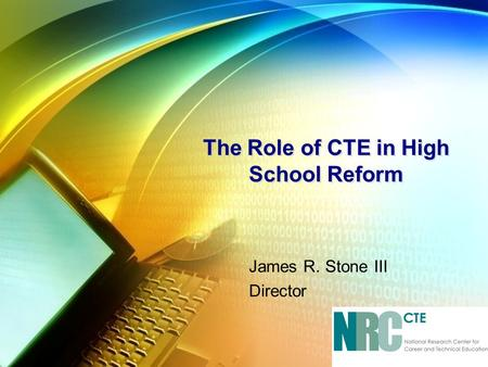The Role of CTE <strong>in</strong> High School Reform James R. Stone III Director.