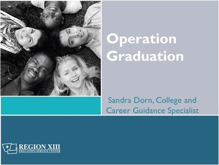 Operation Graduation Sandra Dorn, College and Career Guidance Specialist.