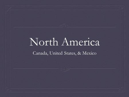 North America Canada, United States, & Mexico. Influence on North America Classical Greeks (direct democracy) influenced modern representative republics/democracies.
