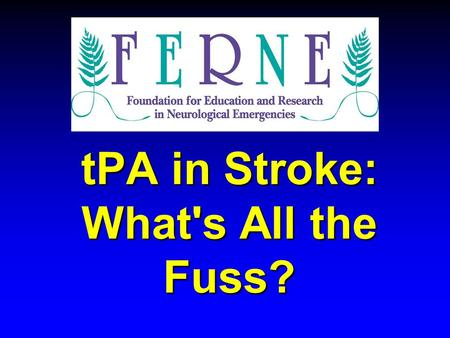 TPA in Stroke: What's All the Fuss?. FERNE Brain Illness and Injury Course.