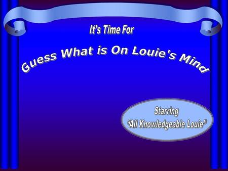 "In this game you will try to guess the words or phrases Louie is thinking about in each round. Good luck! The ""All Knowledgeable Louie"" can be very."
