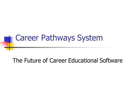 Career Pathways System The Future of Career Educational Software.