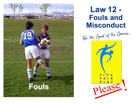 Fouls F I F A F A I R P L A Y ! Law 12 - Fouls and Misconduct Fouls.
