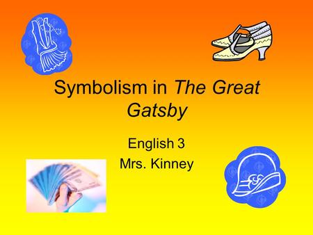 Symbolism in The Great Gatsby English 3 Mrs. Kinney.