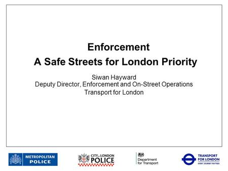 Enforcement A Safe Streets for London Priority