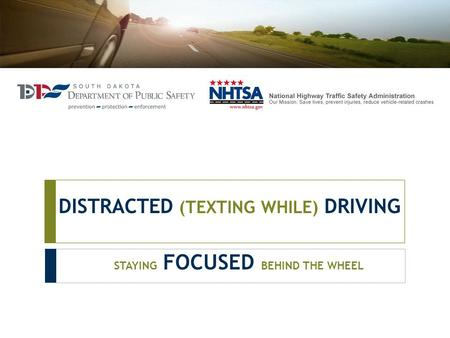 DISTRACTED (TEXTING WHILE) DRIVING STAYING FOCUSED BEHIND THE WHEEL.