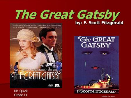 The Great Gatsby by: F. Scott Fitzgerald Mr. Quick Grade 11 Credit given to Ms. Amorin.