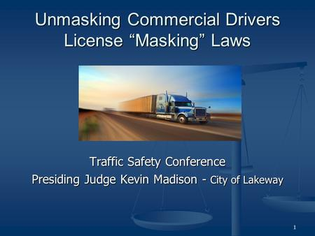 "Unmasking Commercial Drivers License ""Masking"" Laws Traffic Safety Conference Presiding Judge Kevin Madison - City of Lakeway 1."