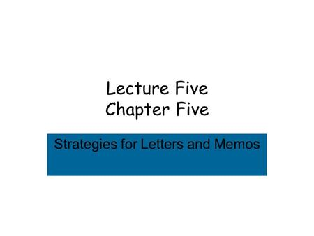 Lecture Five Chapter Five Strategies for Letters and Memos.
