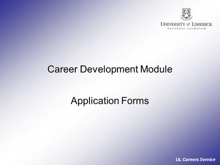 UL Careers Service Career Development Module Application Forms.