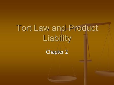 Tort Law and Product Liability Chapter 2. Tort Law Tort – Conduct that is either careless or intentional that results in harm or injury to a person or.