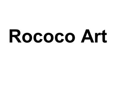 Rococo Art. The Rococo period followed the Baroque period and is associated primarily with France in the 18 th century (1700s).