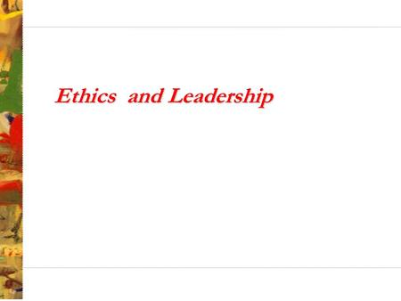 Ethics and Leadership. Outline What is ethics? Three approaches to resolving ethical conflicts Making ethical decisions.